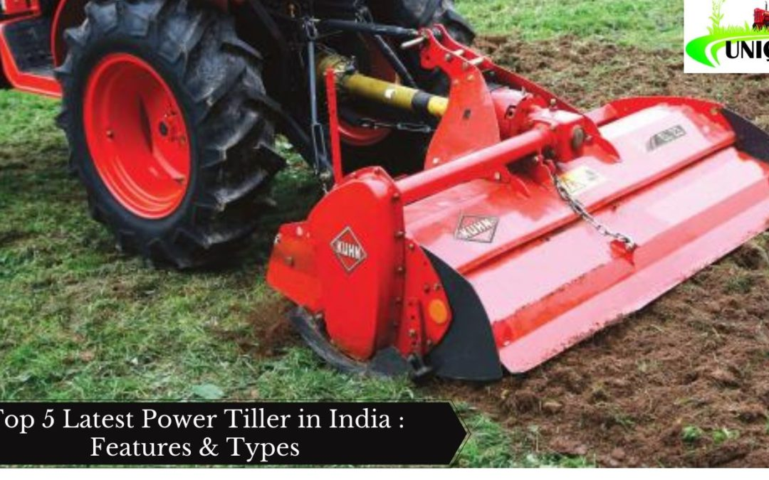 Top 5 Latest Power Tiller in India : Features & Types