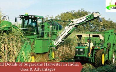 Full Details of Sugarcane Harvester in India: Uses & Advantages